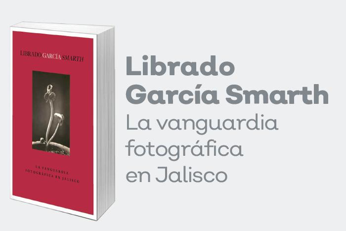 """Presentación del libro """"Librado García Smarth, la vanguardia fotográfica en Jalisco"""""""