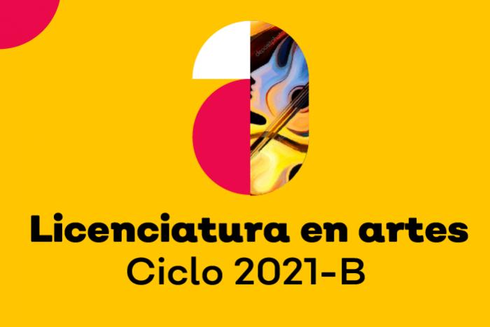 Convocatoria Licenciatura en Artes Ciclo 2021B