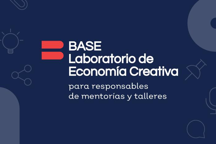 Convocatoria BASE: Laboratorio de Economía Creativa para responsables de mentorías y talleres