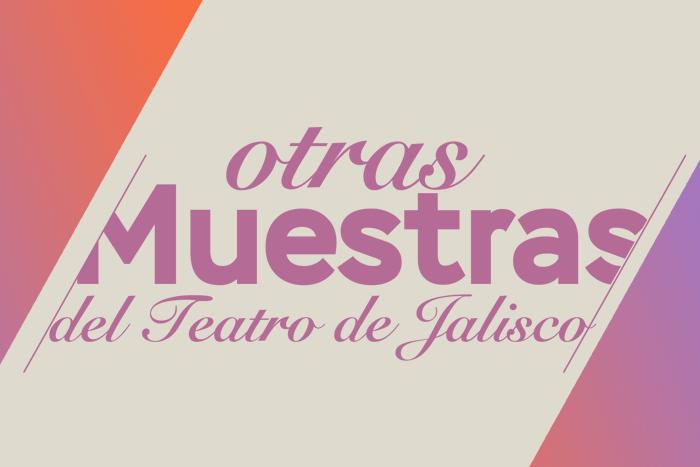 Otras Muestras de Teatro de Jalisco. Volumen I