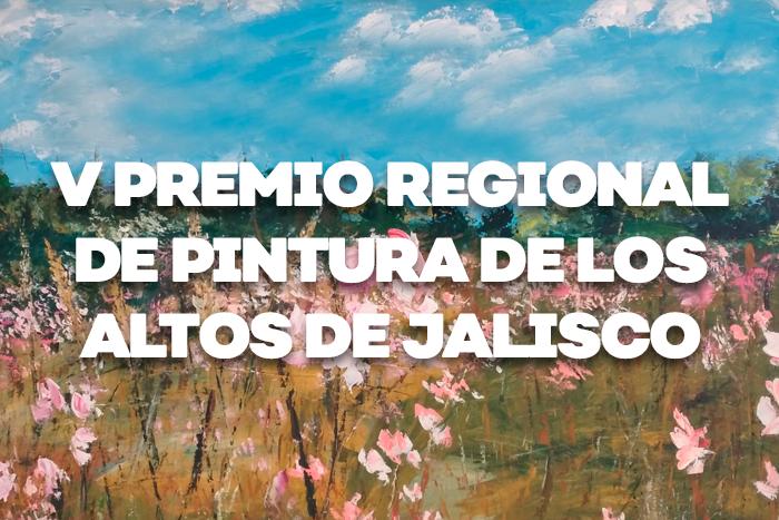 Convocatoria V Premio Regional de Pintura de los Altos de Jalisco