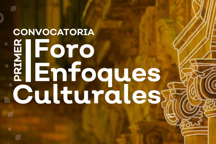 Primer Foro Enfoques Culturales