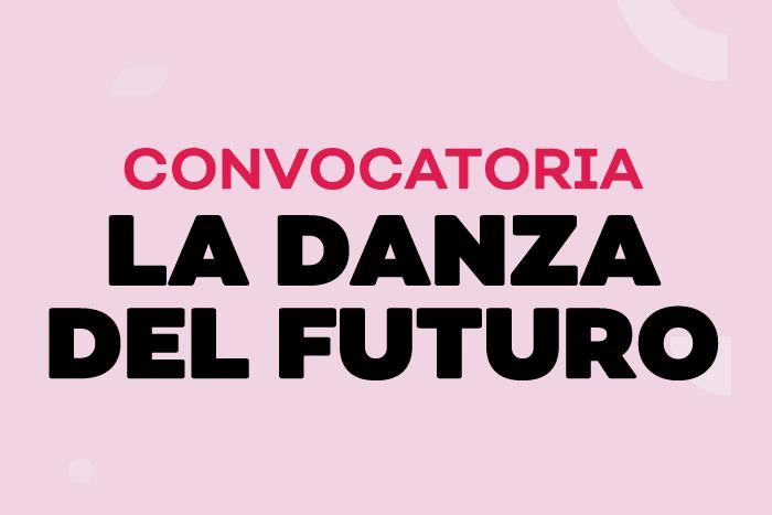 Convocatoria: La danza del futuro