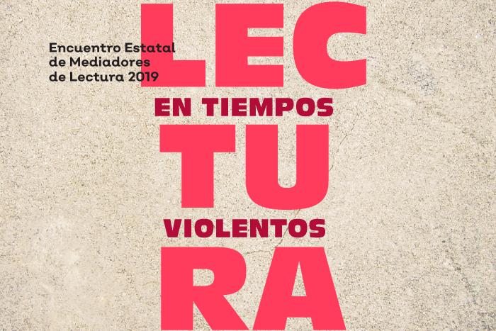 Encuentro Estatal de Mediadores de Lectura: Lectura en tiempos violentos