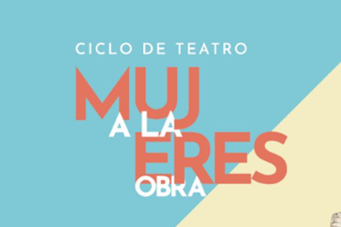 Ciclo de teatro: Mujeres a la obra