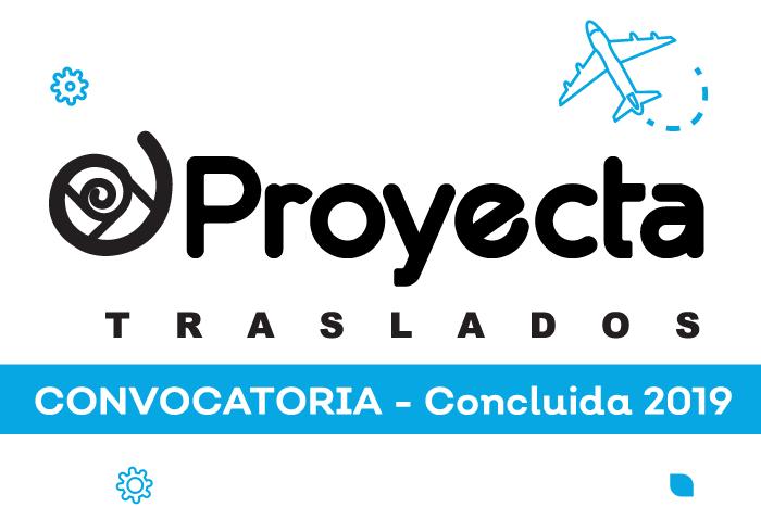 CONVOCATORIA CONCLUIDA: Proyecta Traslados 2019