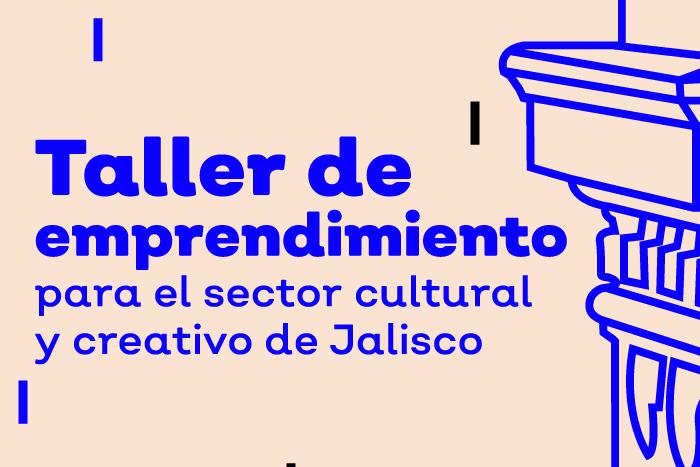 Taller de emprendimiento para el sector cultural y creativo de Jalisco